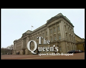 The Queens Speech with H's dropped